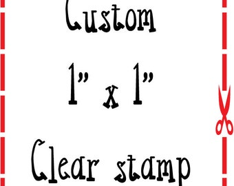 1x1 Custom personalized Clear Stamp