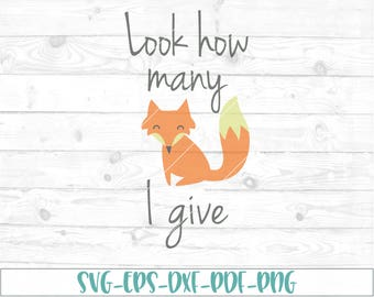 Look how many fox I give svg, eps, dxf, png, cricut or cameo, scan N cut, cut file, how many fox svg, fox svg, funny svg, offensive svg