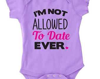 Baby Girl's I'm Not Allowed To Date Ever Baby Bodysuit