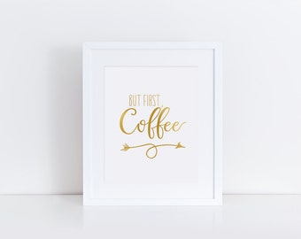 """PRINTABLE Art """"But First Coffee"""" Typography Art Print Gold Foil Art Print Gold Kitchen Kitchen Art Print Kitchen Wall Art Home Decor"""