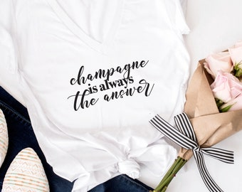 Champagne is Always the Answer, bachelorette tees, Drink champagne, Wine tshirt, wine shirt, bachelorette shirts, wine bachelorette shirts