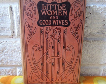 Little Women and Good Wives. Louisa M Alcott. Antique Book.  S W Partridge & Co. Ltd. 1903  Edition. Hardback, Illustrated Book.