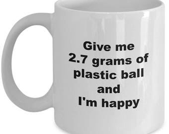 Ping Pong Mug - Table Tennis Coffee Cup Gift for Pingpong Lovers - Give me 2.7 Grams of Plastic Ball and I'm Happy