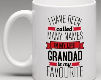 Grandad Mug - I Have been called many names in my Life Grandad is my Favourite