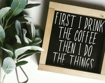 First I drink the coffee then I do the things|wood sign|rustic decor|coffee sign|kitchen sign|small sign|country home decor|kitchen decor