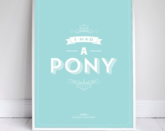 I Had a Pony - Signfeld Poster - Seinfeld Typography Quote - Home Decor  - 11 x 17 // 18 x 24 // 24 x 36