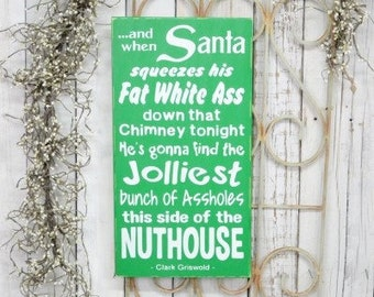 IN STOCK~     And when Santa squeezes his fat white ass down that chimney tonight he's gonna 9.5x18 Solid Wood Sign Choose color & hanger