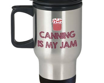 Canning Is My Jam - Funny Canner Gift - Jelly Jar Travel Mug
