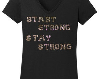 Start Strong Stay Strong in Rhinestone OR Vinyl T-Shirt Made to order