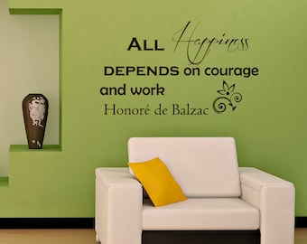 Vinyl Wall Decal Inspirational Quote All Happiness Dpends On Courage And Work Honore de Balzac Quote Wall Sayings Vinyl Lettering Z96