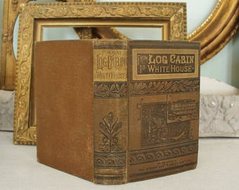 From Log Cabin to white House Life of James Garfield 1888 Antique Book