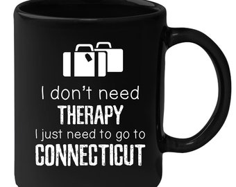 Connecticut - I Don't Need Therapy I Need To Go To Connecticut 11 oz Black Coffee Mug