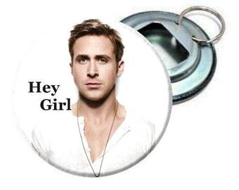 Bottle Opener - Ryan Gosling -Hey Girl