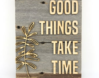 Good Thigs Take Time | Wood Block Wall Art | Reclaimed | Handmade | Rustic Modern | Encouragement | Mothers Day Gift | Wedding Gift