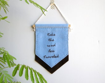Felt banner quote, inspirational quote, motivational quote, take the road less traveled, coworker gift, dorm decor, office decor, wall art