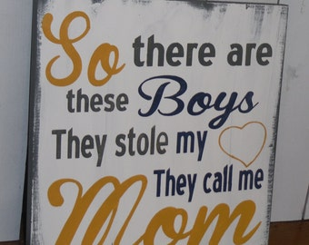So There are these boys/They stole my Heart/They Call Me Mom/Mom Sign/Sons and Mothers/Mother Decor/Mother's Day Gift