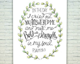 Bold with Strength in my Soul Psalm 138:3 | Hand Lettered Scripture Quote | 8x10 Print