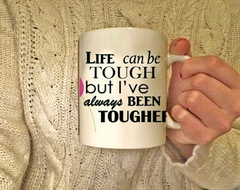 Life can get tough MUG