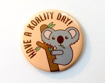 "Cute Koala Magnet, Pin, or Pocket Mirror ""Koality Day"" - koala lovers, koala pinback button, funny pun gifts, animal puns, stocking stuffer"