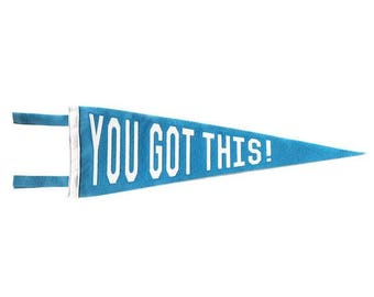 Felt Pennant - You Got This!  - Blue