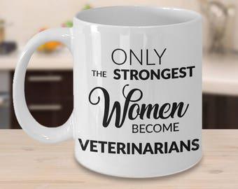 Veterinarian Gift - Veterinarian Mug - Vet School Graduation - Vet Mug - Only the Strongest Women Become Veterinarians Ceramic Coffee Cup