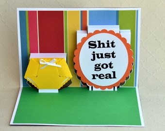 Handmade Limited Edition Funny Pop up Card - Shit just got real - Baby Shower card, new parent card, diaper, boy, girl, dad, mom, thank you