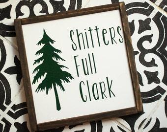 Shitters Full Clark- Bathroom Sign - Farmhouse Sign - Wood Sign - Christmas Sign