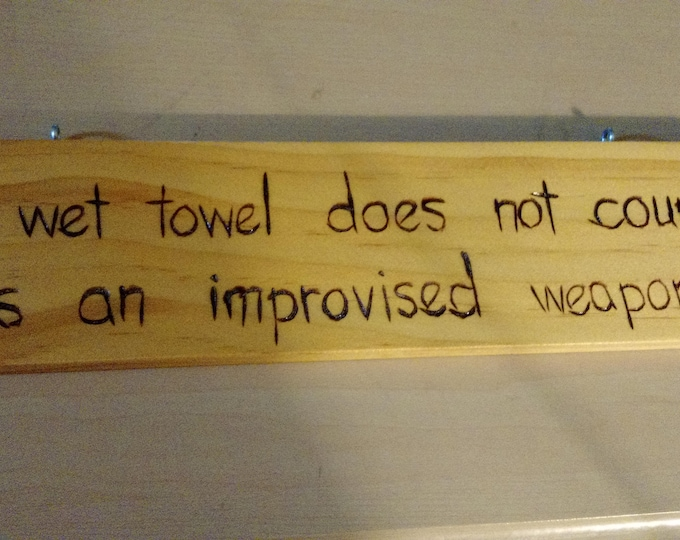Hand-Burned Wooden Sign - Wet Towel is Not a Weapon