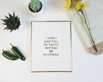 I Wish I was Full of TACOS Instead of Emotions Gold Foil Print | apartment decor, taco print gift for her bar cart art gift for her tacos