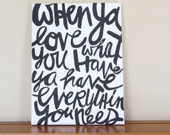 "Canvas Painting Quote - ""When You Love What You Have You Have Everything You Need"" Black & White Handmade Inspirational Wall Art Dorm Decor"
