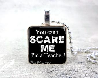 Funny Teacher Necklace - You can't SCARE ME I'm a Teacher 1 inch Wood Tile Teacher Key Chain Charm - Teacher Appreciation