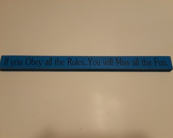 If you Obey all the Rules, You Miss all the Fun, 18 inch shelf sitter, wooden sign