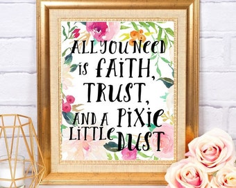 All You Need is Faith Trust and a Little Pixie Dust Peter Pan Disney Quote Little Girl Home Nursery Decor Art Printable Instant Download