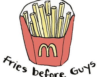 Fries Before Guys Poster / Art Print Immediate download