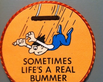 Sometime Life's a Real Bummer-handmade magnet, 1980's or early '90's