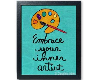 Embrace Your Inner Artist print - art giclee, inspirational quote, postive affirmation, teen wall art, dorm decor, art student, teacher gift