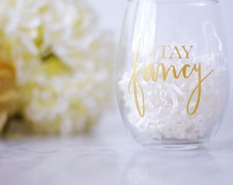 Stay Fancy Stemless Wine Glass - Stemless Wine Glass - Bridesmaid Gift - Custom Wine Glass - Wine Gift - Bachelorette Party Gift - Gifts