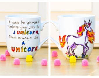 Always Be a Unicorn Funny Quote Mug - Hand Painted Coffee Mug - Mother's Day Gift