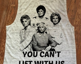 Golden Girls You Can't LIft With Us Women's Flowy scoopneck muscle tank - Funny TShirts - Womens Girls Graphic Tank-printed Top Gym Workout