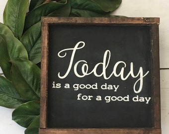 Today is a good day for a good day, wood sign, farmhouse, rustic, handpainted, sign