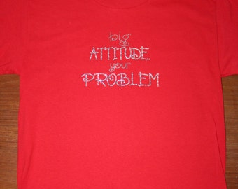 Perfect Young Girl Shirt!!!  Big ATTITUDE Your PROBLEM in Full Rhinestones!  Major BLING!!!!!  Great Gift