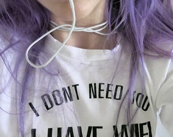 I dont need you I have wifi cool Tumblr Style T-Shirt