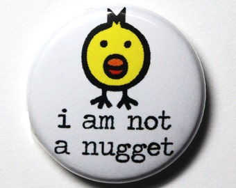 I Am Not A Nugget, Vegan, Vegetarian, Chicken Nugget - 1 inch PIN or MAGNET