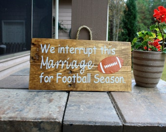 Football Sign/We Interrupt This Marriage To Bring You Football Season Sign/ Wood Sign/Rustic Wood Sign/Wood Marriage Sign/ Rustic Home Decor