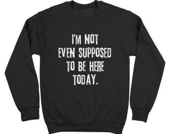 Not Even Supposed To Be Here (White Ink) Funny Clerks Crewneck Sweatshirt DT0712