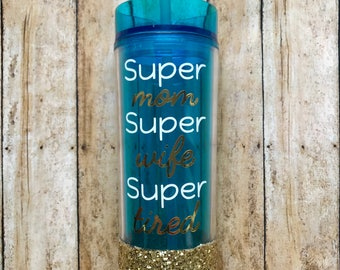 Super Mom Super Wife Super Tired Tumbler