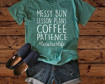 Teacher Shirt - Teacher Gift - Messy Bun - Coffee Shirt - Teacher Appreciation - Teacher Gift - Teacher Life - Gift For Teacher - Teacher