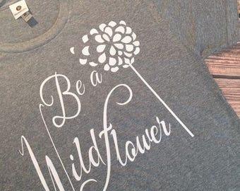 Be a Wildflower Tee - Wildflower Tank - Inspirational Saying Shirt - Funny Saying Shirt - Saying shirt - Gym Tee - Gym Tank - by Pocketbaby