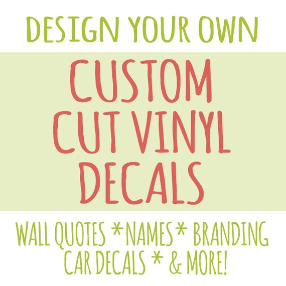 Custom decals custom wall decals create your own custom vinyl decal personalized decal car decal wall decal sticker decal from juststickerbuttons on