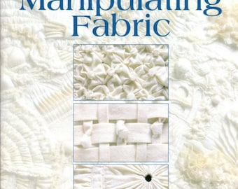 The Art of Manipulating Fabric Sewing Techniques Tutorial Book